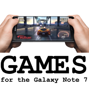 10 excellent Android games to play on your new Samsung Galaxy Note 7